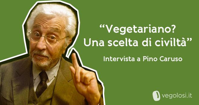 Pino Caruso vegetariano
