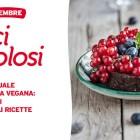 Dolci Vegolosi: dolci vegan per tutti dal 17 settembre