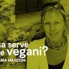 Annamaria manzoni a cosa serve essere vegani