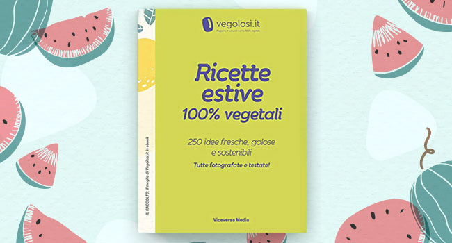 ricettario vegan di Vegolosi.it con più di 250 ricette per la tua estate, in ebook!
